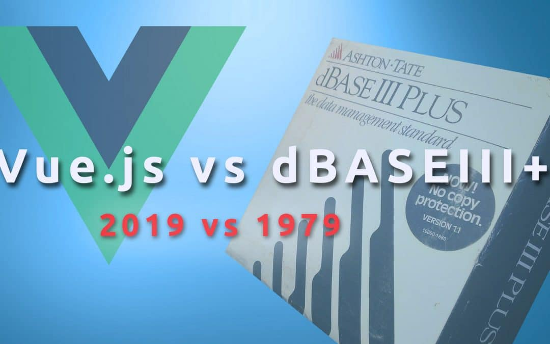Software Development in 1979 and in 2019 / Vue.js vs dBASEIII+