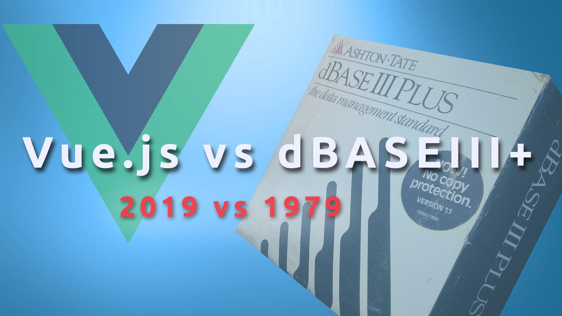 software development in 1979 and in 2019 / Vue.js vs dBaseIII+
